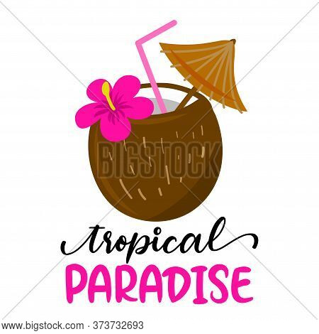 Tropical Paradise - Coconut Cocktail With Hawaii Flower On Background With Lovely Quote. Cute Hand D