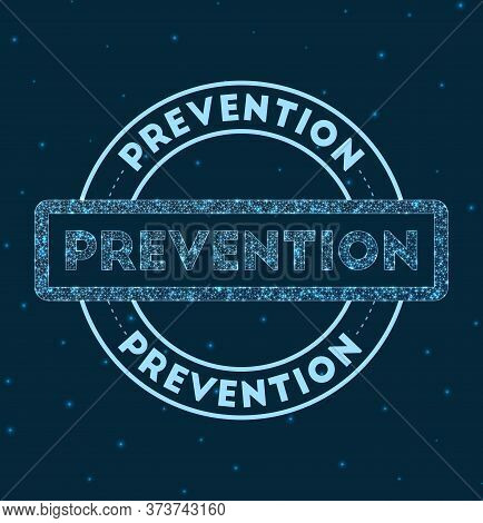 Prevention. Glowing Round Badge. Network Style Geometric Prevention Stamp In Space. Vector Illustrat