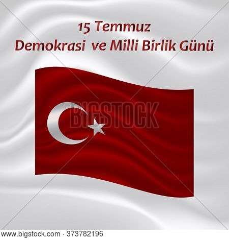 Congratulatory Background With The National Turkish Flag With The Inscription On The Turkish - July