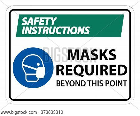 Safety Instructions Masks Required Beyond This Point Sign Isolate On White Background,vector Illustr