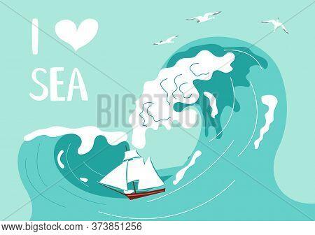 Postcard I Love Sea In A Marine Style. Sailboat Is Shipwrecked In Huge Waves On Aquamarine Backgroun
