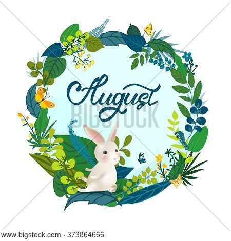 Monthly Calendar Page With Hand Drawn Lettering August And Cute Rabbit. Summer Round Card Or Backgro