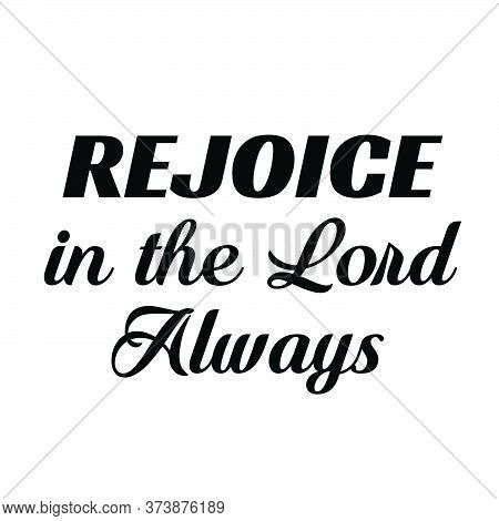 Rejoice In The Lord Always, Christian Quote, Typography For Print Or Use As Poster, Card, Flyer Or T