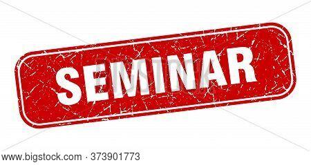 Seminar Stamp. Seminar Square Grungy Red Sign