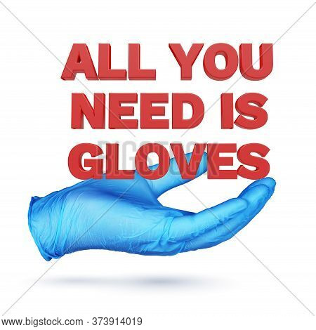 Hands Holding All You Need Is Gloves 3d Text In Blue Protective Gloves Isolated On White. 3d Renderi