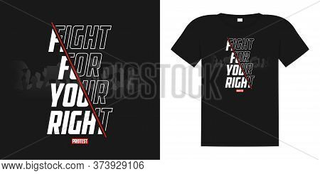 Fight For Your Right - Slogan For T-shirt Design. Typography Graphics For Tee Shirt And Apparel Prin