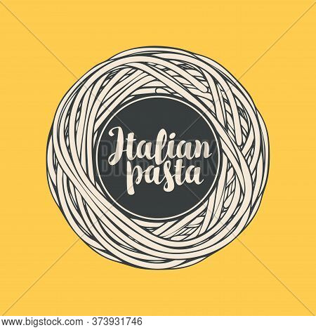 Italian Pasta In The Form Of A Nest. Decorative Vector Banner Or Menu For A Restaurant With Deliciou