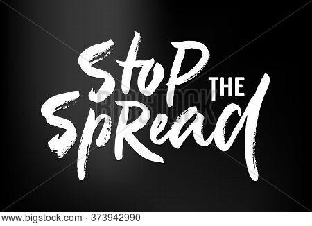 Brush Lettering Calligraphy Of Phrase Stop The Spread. Motivation Slogan To Avoid Dangerous Respirat