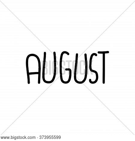 Hand Drawn Lettering Phrase August. Month August For Calendar. Ink Brush Lettering For Invitation Ca
