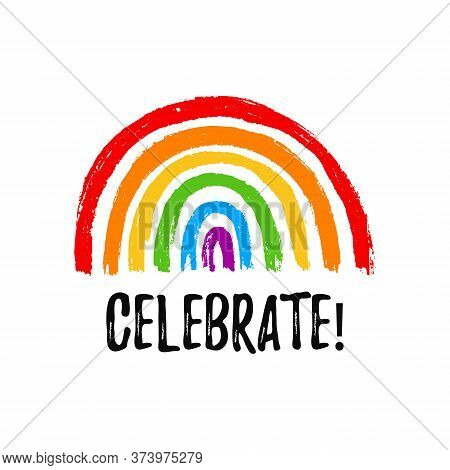 Celebrate. Hand Draw Lgbt Pride With Rainbow In Vector Format. Grunge Flag With Word Stop Homophobia