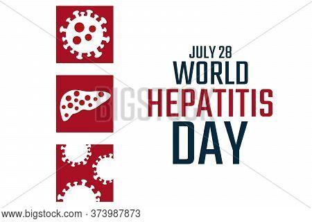 World Hepatitis Day. July 28. Holiday Concept. Template For Background, Banner, Card, Poster With Te