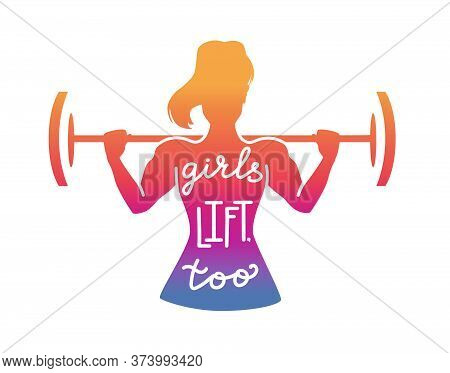 Girls Lift, Too. Fitness Illustration With A Motivational Phrase. Female Silhouette With A Barbell.