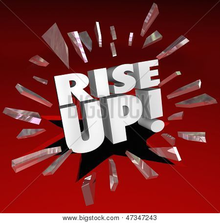 The words Rise Up break through red glass to motivate and encourage you to move forward and grow, increase and improve to meet your goal or mission
