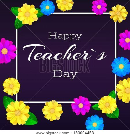 Happy teacher day. Greeting banner for your congratulations cards. Realistic colorfull, bright, spring flowers on dark backdrop. Ready for your design