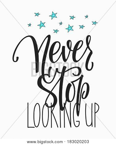 Travel cosmos life style Romantic love trip inspiration quotes lettering. Motivational typography. Calligraphy graphic design element. Never stop looking up