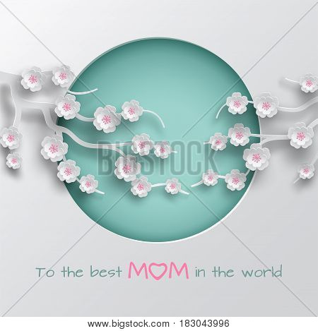 Green cuted circle decorated branch of cherry flowers on white background for mother's day greeting card paper cut out style. Vector illustration text to the best mom in the world layers isolated