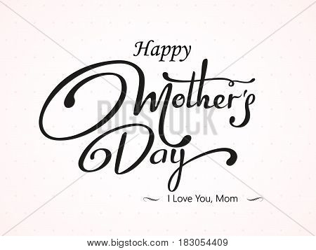 Happy Mother's Day lattering. Black Calligraphy Inscription. Vector illustration