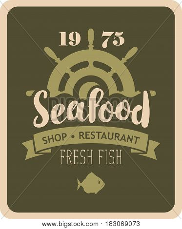 vector banner for restaurant or shop with a ship helm fish and inscription seafood in retro style