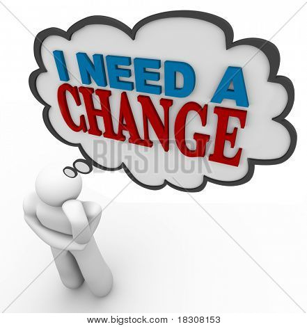 A man thinks I Need a Change with words in a thought cloud