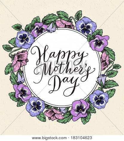 Happy mothers day card with text and frame of vintage botanical flowers. Hand drawn calligraphy and illustration of violet, pansy bouquets. Vector floral border. Also great for wedding invitations.
