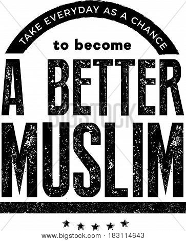 take everyday as a chance to become a better muslim