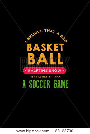 i believe that a bad basketball halftime show is still better than a soccer game