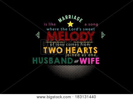 Marriage is like a song, where the Lord's sweet melody of love comes from two hearts joined as one, husband and wife.