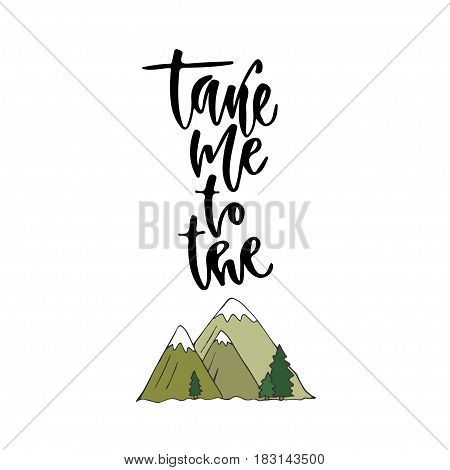 Vector inspirational calligraphy. Take me to the mountains. Modern print and t-shirt design.