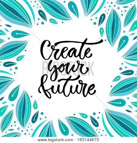 Create your future. Vector inspirational calligraphy. Modern print and t-shirt design.