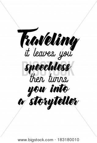 Travel life style inspiration quotes lettering. Motivational quote calligraphy. Traveling - it leaves you speechless, then turns you into a storyteller.