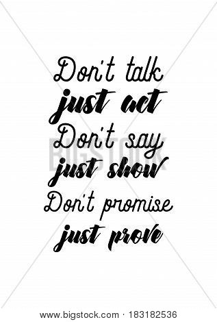 Travel life style inspiration quotes lettering. Motivational quote calligraphy. Don't talk, just act. Don't say, just show. Don't promise, just prove.