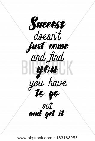 Travel life style inspiration quotes lettering. Motivational quote calligraphy. Success doesn't just come and find you, you have to go out and get it.