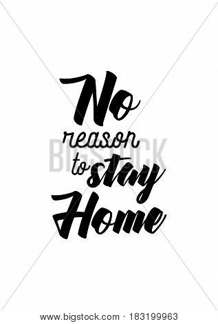 Travel life style inspiration quotes lettering. Motivational quote calligraphy. No reason to stay home.