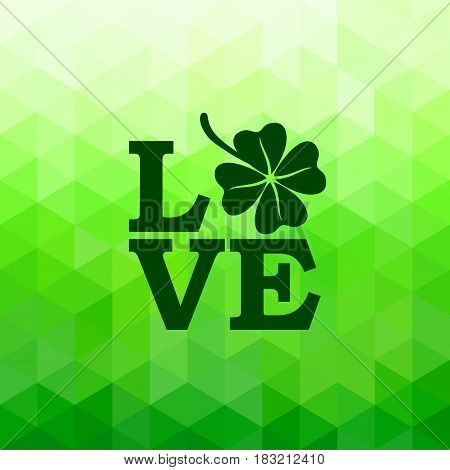 Love designation for Happy Saint Patrick's Day design poster with four leaved clover isolated on bright green triangle background. Vector illustration