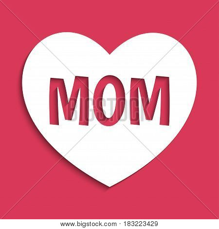 A white heart with the word Mom cut out on it. Mothers Day. Red background. Vector illustration.
