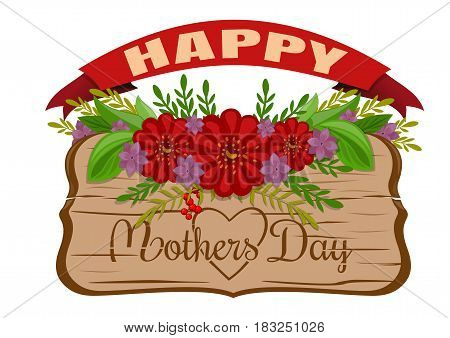 Happy Mothers Day. Holiday card. Old wooden board with greeting inscription decorated with flowers. Wood board, red banner and flowers isolated on white background. Vector illustration