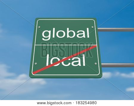 Business Concept Road Sign: Global Instead of Local 3d illustration