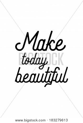 Travel life style inspiration quotes lettering. Motivational quote calligraphy. Make today beautiful.