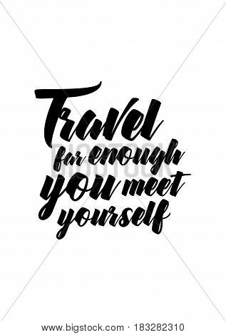 Travel life style inspiration quotes lettering. Motivational quote calligraphy. Travel far enough, you meet yourself.