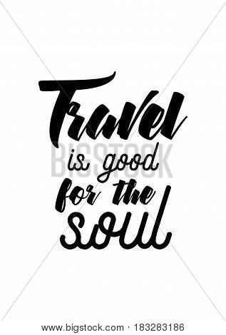 Travel life style inspiration quotes lettering. Motivational quote calligraphy. Travel is good for the soul.