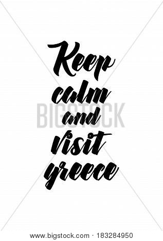 Travel life style inspiration quotes lettering. Motivational quote calligraphy. Keep calm and visit greece.