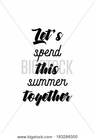 Travel life style inspiration quotes lettering. Motivational quote calligraphy. Let's spend this summer together.