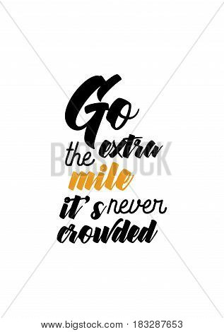 Travel life style inspiration quotes lettering. Motivational quote calligraphy. Go extra the mile it's never crowded.