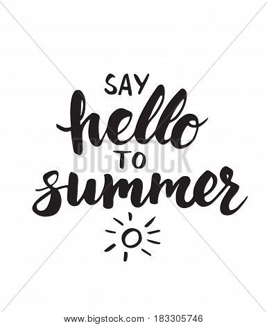 Summer card with hand drawn brush lettering. Say hello to summer text. Summer background with calligraphic design elements, vector illustration. Summer holidays poster.