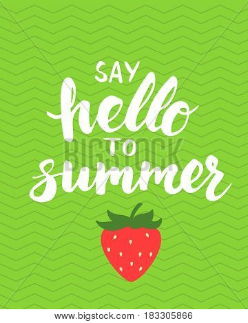 Summer card with hand drawn brush lettering. Say hello to summer text. Summer background with a strawberry, vector illustration.