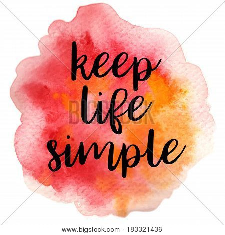 Positive quote Keep life simple on blue watercolor strokes background. Modern calligraphy text. Vector illustration for posters, t-shirts and cards