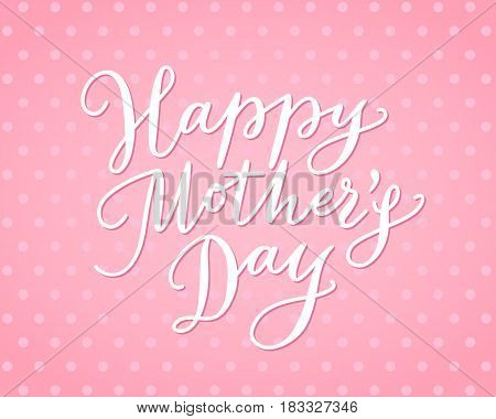 Happy mothers day card with hand drawn text against polka dot background. Lettering, calligraphy for your design