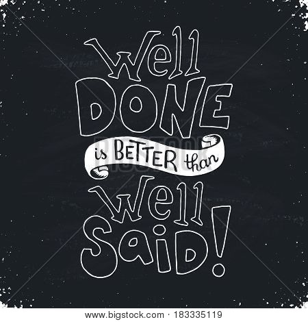 Well done is better than well said. Inspirational quote about work. Motiavating text for posters and greeting cards.