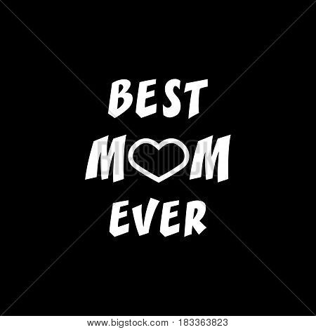 Best Mom ever. Greeting Card Mothers Day. Hand lettering, greeting inscription.