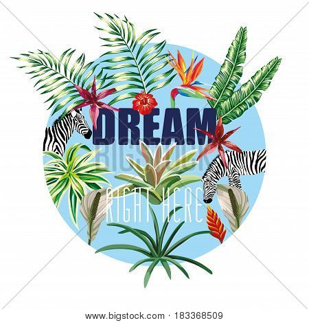 Slogan dream right here on the background flowers leaves animal zebra In the blue circle. Trendy wallpaper
